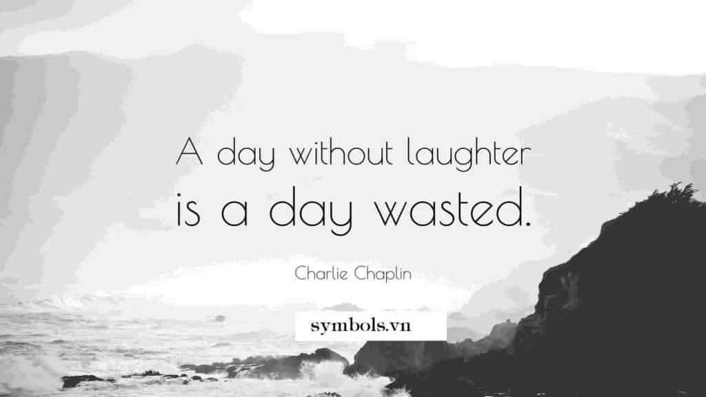 Một ngày không có tiếng cười là một ngày lãng phí
