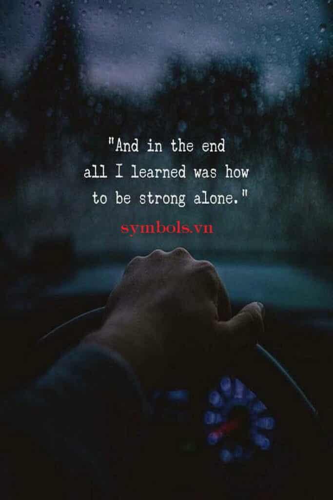 Và sau tất cả, tôi đã học được là làm thế nào để mạnh mẽ một mình